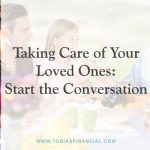 Taking Care of Your Loved Ones: Start the Conversation