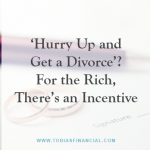 In the News: 'Hurry Up and Get a Divorce'? For the Rich, There's an Incentive