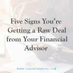 Five Signs You're Getting a Raw Deal from Your Financial Advisor
