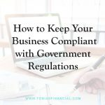 How to Keep Your Business Compliant with Government Regulations