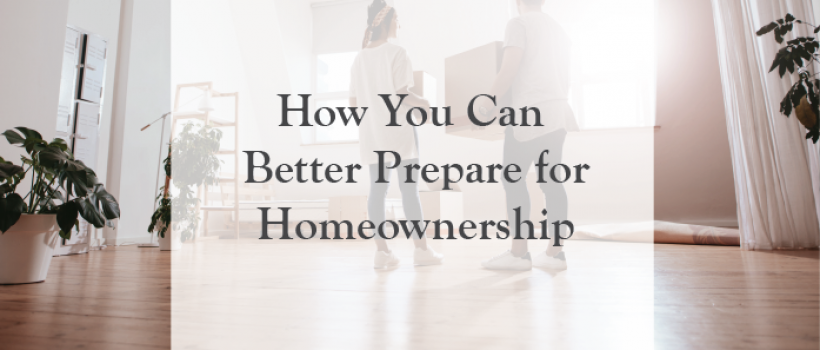 How You Can Better Prepare for Homeownership
