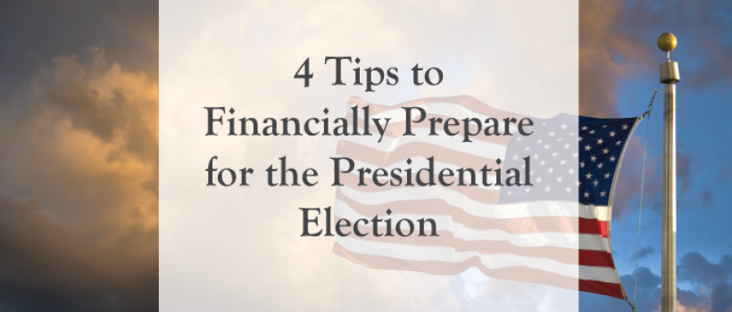4 Tips to Financially Prepare for the Presidential Election