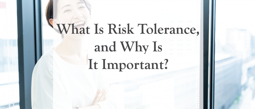 What Is Risk Tolerance, and Why Is It Important?