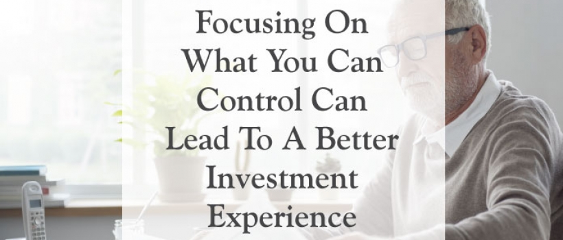 Focusing On What You Can Control Can Lead to a Better Investment Experience